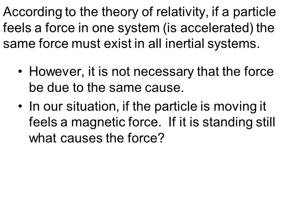 According to the theory of relativity, if a particle feels a force in one system (is accelerated) the same force must exist in all inertial systems. H
