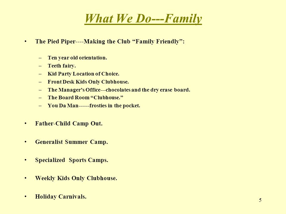What We Do---Family The Pied Piper----Making the Club Family Friendly : –Ten year old orientation.