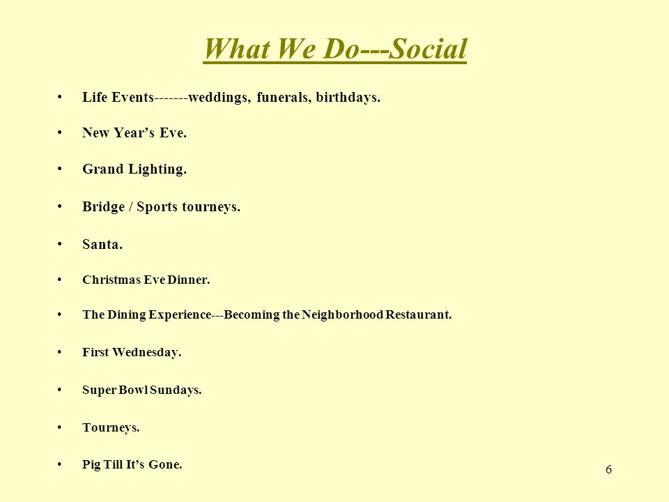 What We Do---Social Life Events-------weddings, funerals, birthdays.