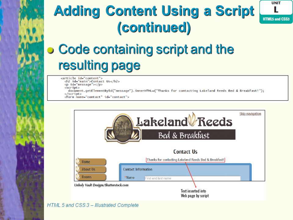 Adding Content Using a Script (continued) Code containing script and the resulting page HTML 5 and CSS 3 – Illustrated Complete