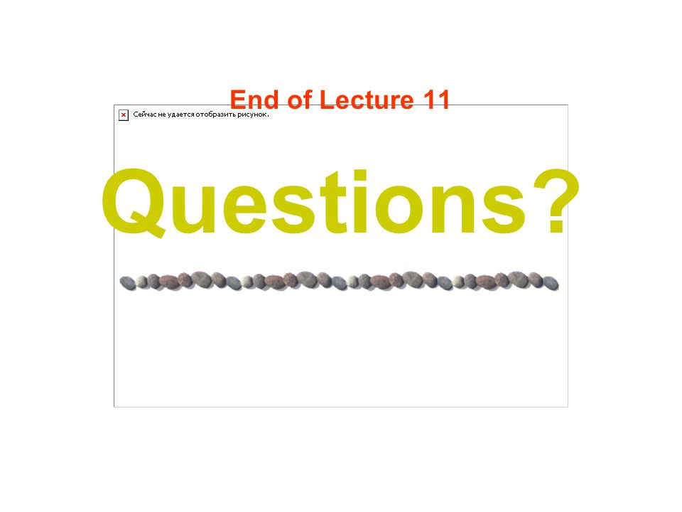 End of Lecture 11 Questions