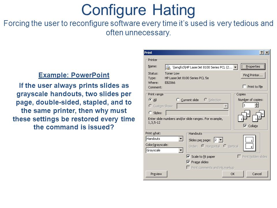 Configure Hating Forcing the user to reconfigure software every time it's used is very tedious and often unnecessary.