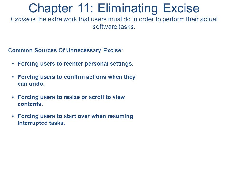 Chapter 11: Eliminating Excise Excise is the extra work that users must do in order to perform their actual software tasks.