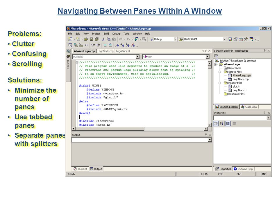 Navigating Between Panes Within A Window Problems: Clutter Confusing Scrolling Problems: Clutter Confusing Scrolling Solutions: Minimize the number of panes Use tabbed panes Separate panes with splitters Solutions: Minimize the number of panes Use tabbed panes Separate panes with splitters