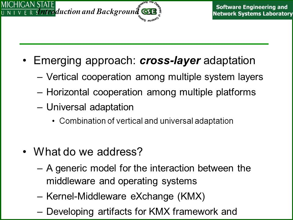 Emerging approach: cross-layer adaptation –Vertical cooperation among multiple system layers –Horizontal cooperation among multiple platforms –Univers