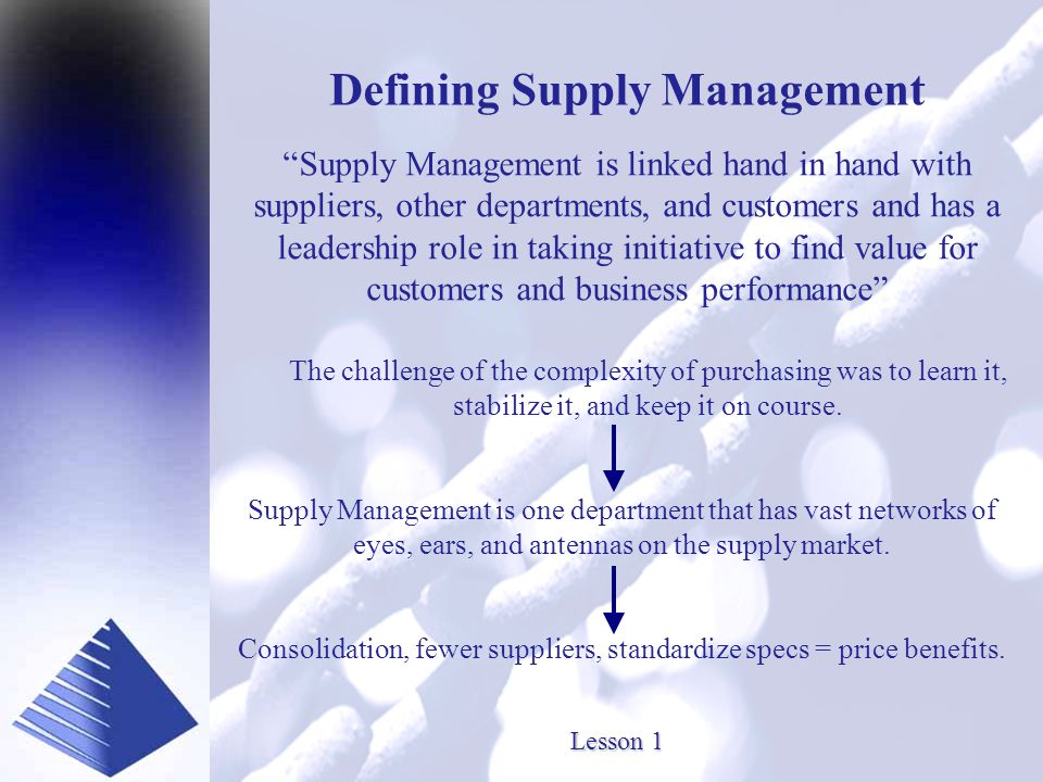 Presented by www.SourceOneInc.com Supply Management is linked hand in hand with suppliers, other departments, and customers and has a leadership role in taking initiative to find value for customers and business performance The challenge of the complexity of purchasing was to learn it, stabilize it, and keep it on course.