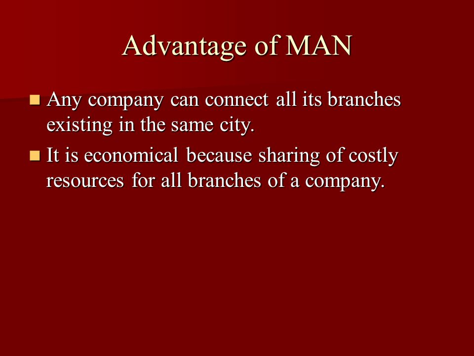 Advantage of MAN Any company can connect all its branches existing in the same city. Any company can connect all its branches existing in the same cit
