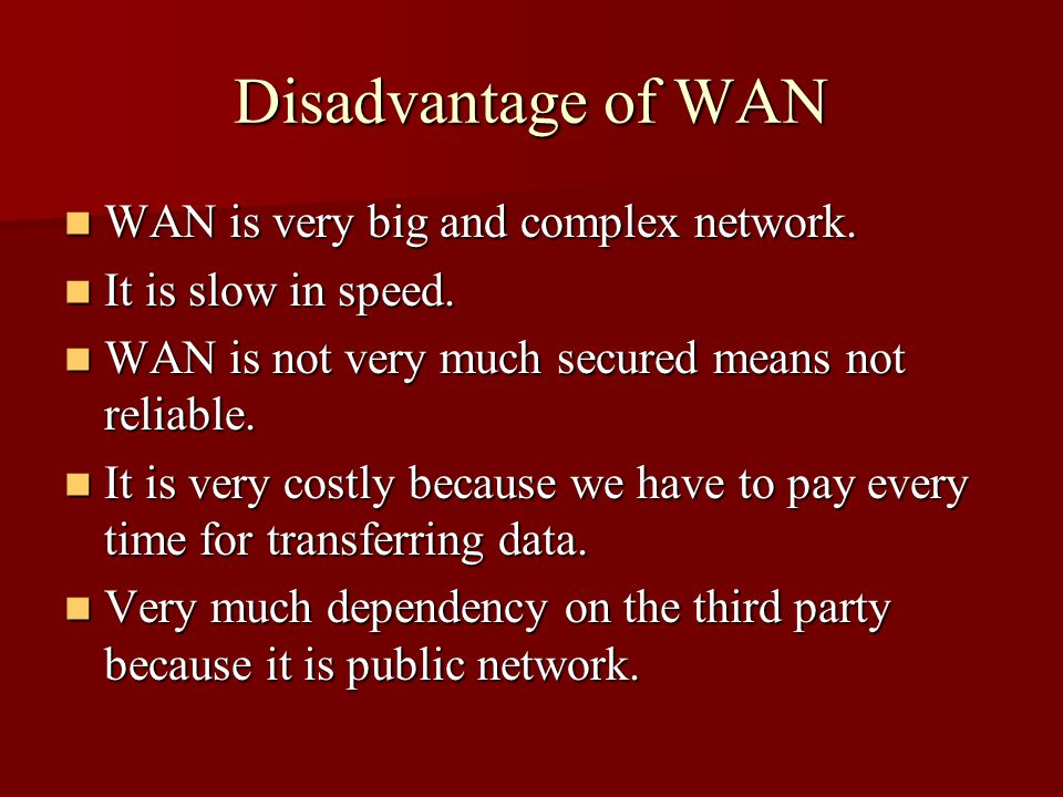 Disadvantage of WAN WAN is very big and complex network.