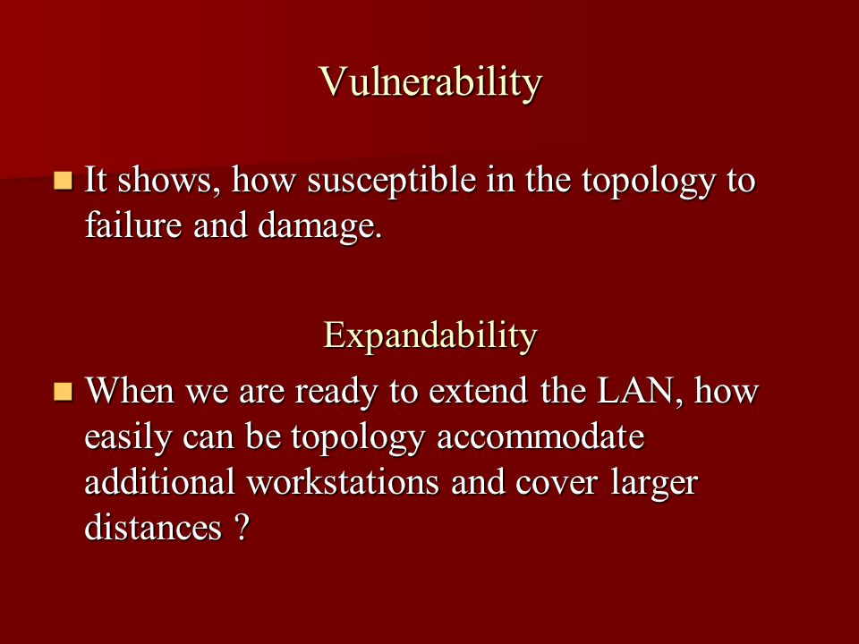 Vulnerability It shows, how susceptible in the topology to failure and damage.