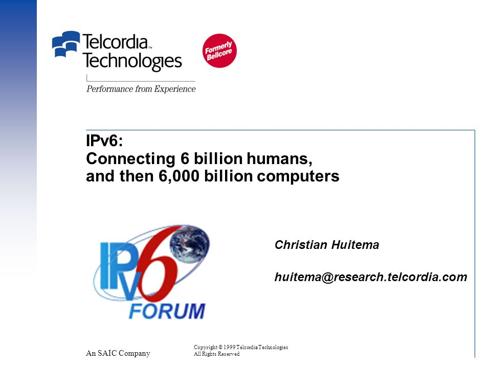 Doc Name – 21 Copyright © 1999 Telcordia Technologies All Rights Reserved IPv6: we need to connect 6,000,000,000 people Don't forget the rest of the world!