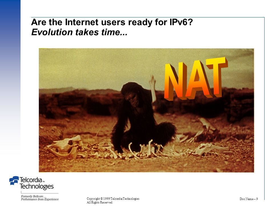 Doc Name – 9 Copyright © 1999 Telcordia Technologies All Rights Reserved Are the Internet users ready for IPv6.