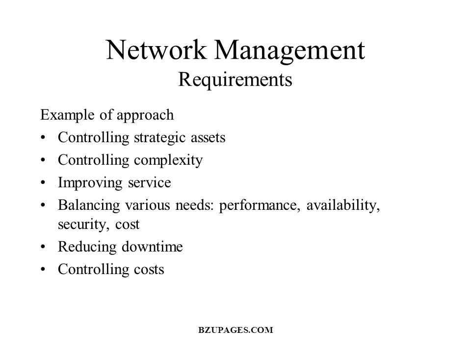 Network Management Requirements Example of approach Controlling strategic assets Controlling complexity Improving service Balancing various needs: per