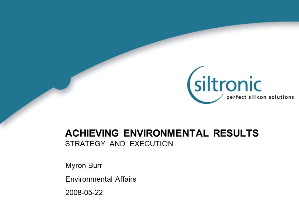 ACHIEVING ENVIRONMENTAL RESULTS STRATEGY AND EXECUTION Myron Burr Environmental Affairs 2008-05-22