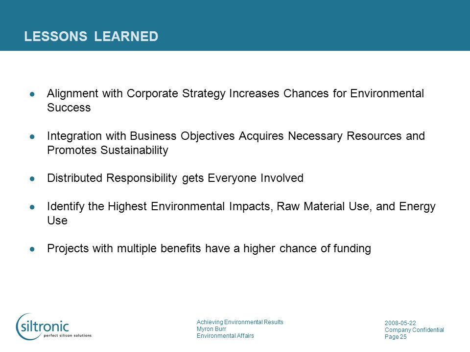 Achieving Environmental Results Myron Burr Environmental Affairs 2008-05-22 Company Confidential Page 25 LESSONS LEARNED ● Alignment with Corporate St
