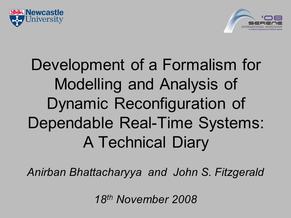 Development of a Formalism for Modelling and Analysis of Dynamic Reconfiguration of Dependable Real-Time Systems: A Technical Diary Anirban Bhattacharyya and John S.