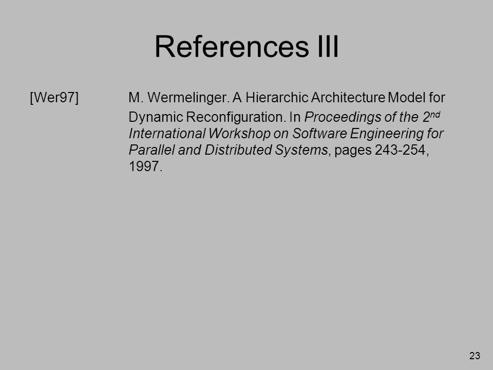 23 References III [Wer97]M. Wermelinger.
