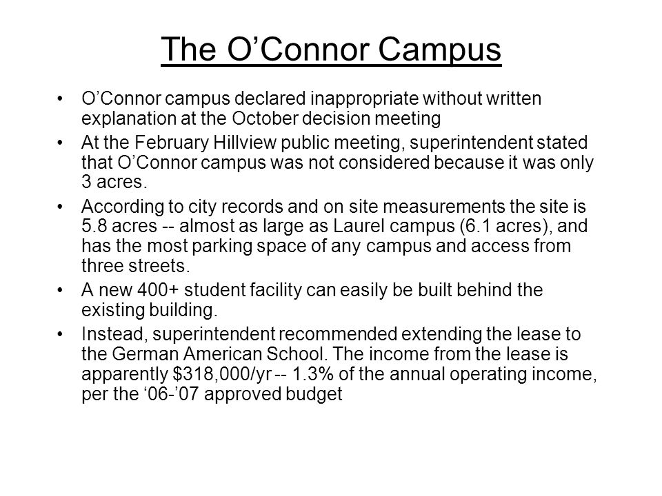 The O'Connor Campus O'Connor campus declared inappropriate without written explanation at the October decision meeting At the February Hillview public