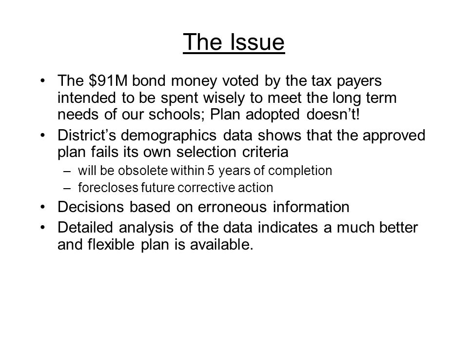The Issue The $91M bond money voted by the tax payers intended to be spent wisely to meet the long term needs of our schools; Plan adopted doesn't! Di
