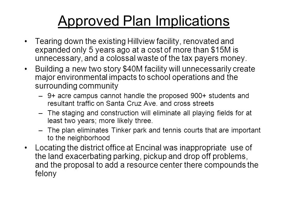 Approved Plan Implications Tearing down the existing Hillview facility, renovated and expanded only 5 years ago at a cost of more than $15M is unnecessary, and a colossal waste of the tax payers money.