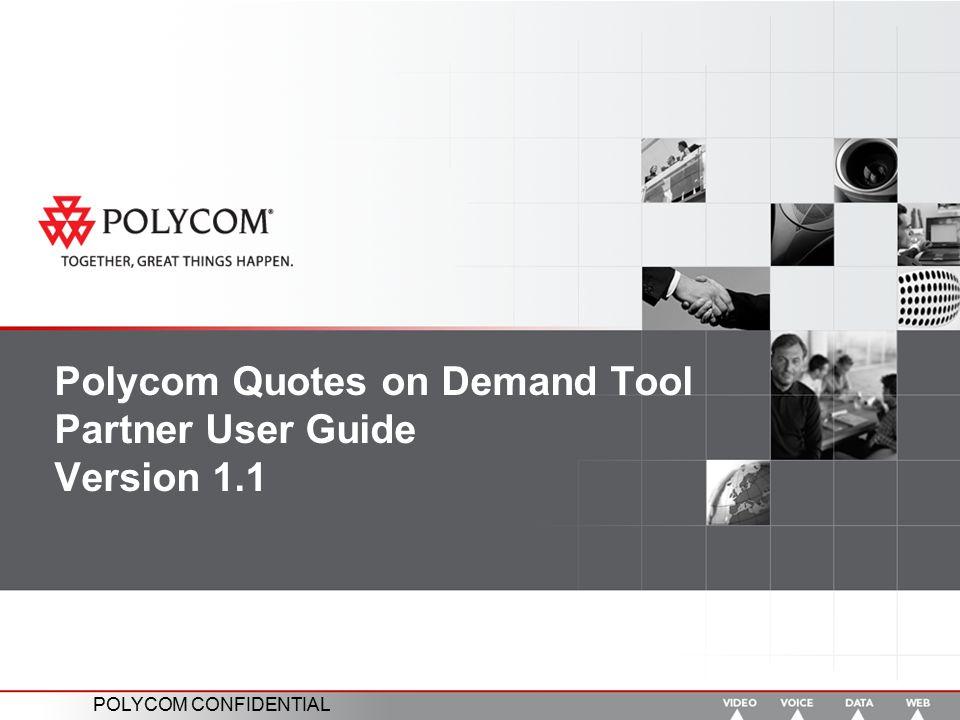 POLYCOM CONFIDENTIAL Polycom Quotes on Demand Tool Partner User Guide Version 1.1