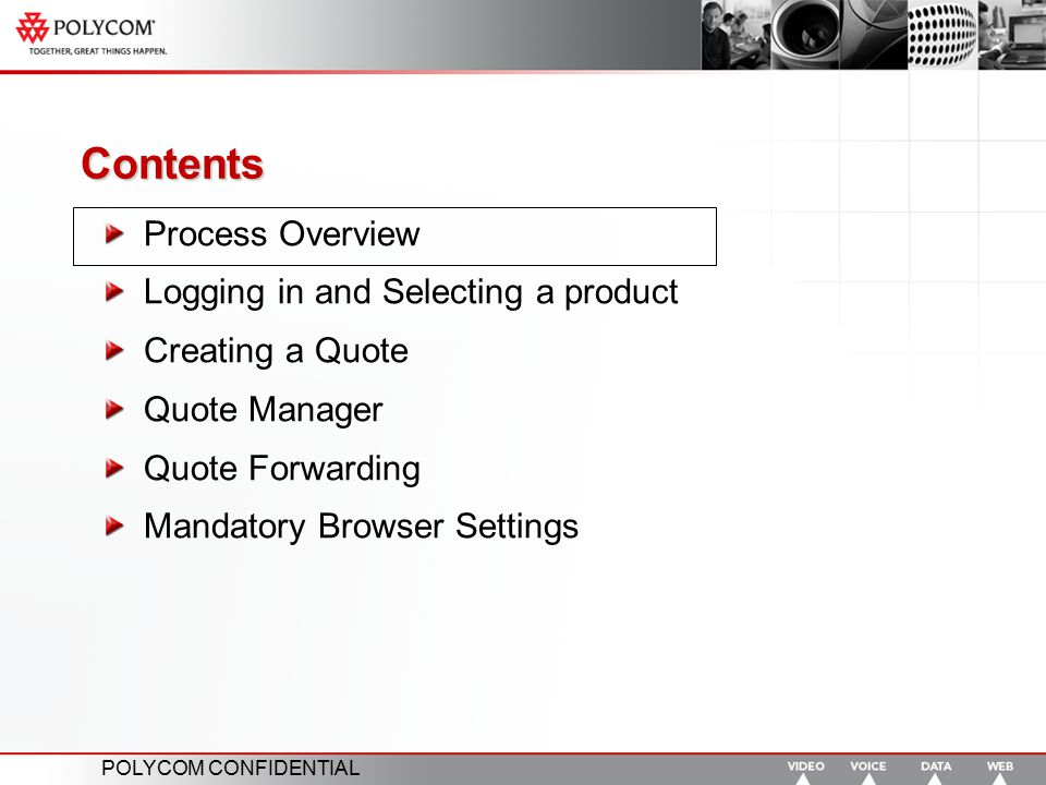 POLYCOM CONFIDENTIAL Contents Process Overview Logging in and Selecting a product Creating a Quote Quote Manager Quote Forwarding Mandatory Browser Se