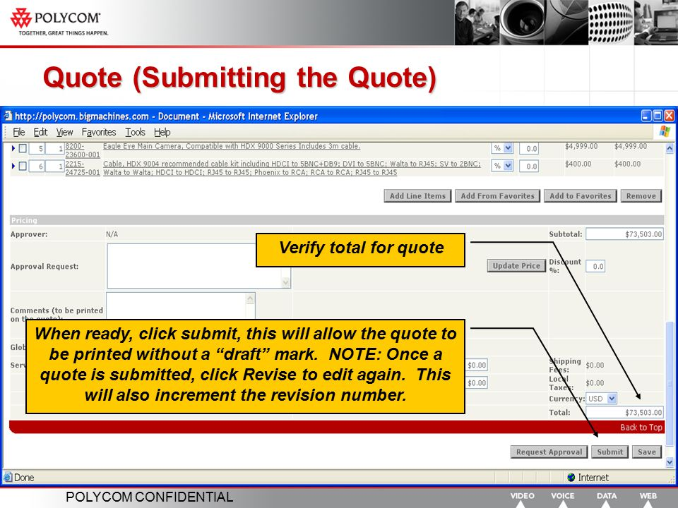 """POLYCOM CONFIDENTIAL Quote (Submitting the Quote) Verify total for quote When ready, click submit, this will allow the quote to be printed without a """""""