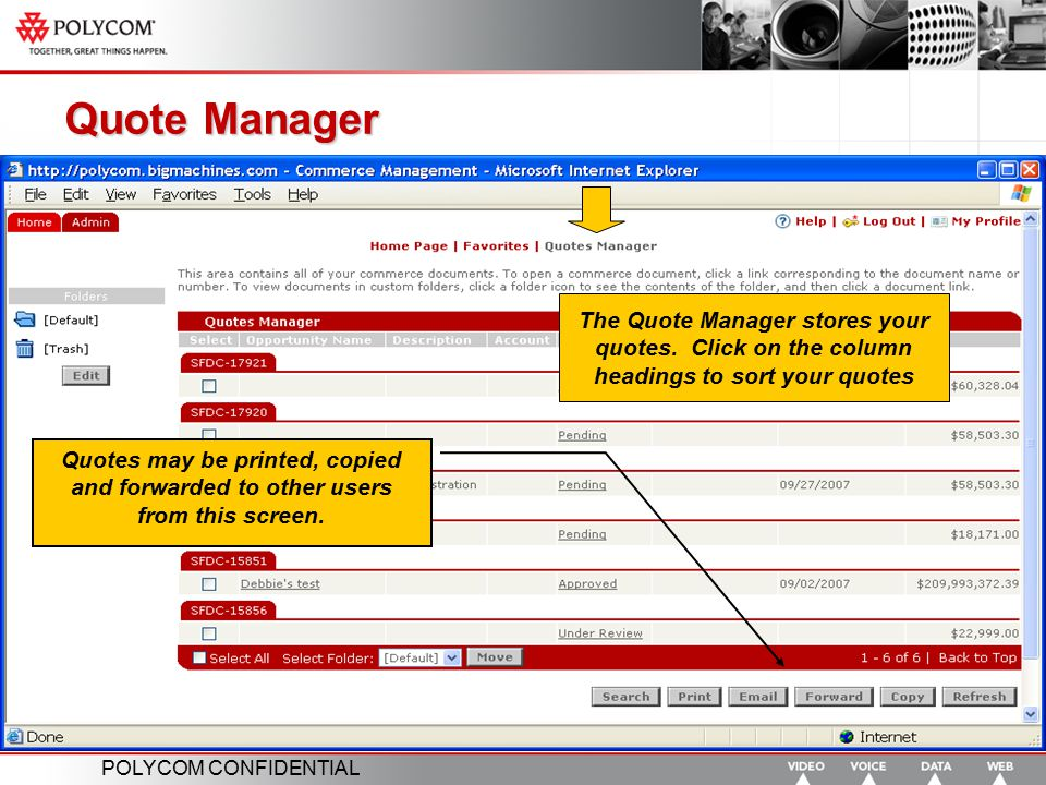 POLYCOM CONFIDENTIAL Quote Manager The Quote Manager stores your quotes. Click on the column headings to sort your quotes Quotes may be printed, copie