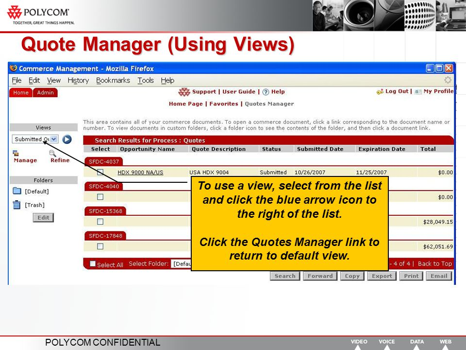 POLYCOM CONFIDENTIAL Quote Manager (Using Views) To use a view, select from the list and click the blue arrow icon to the right of the list. Click the