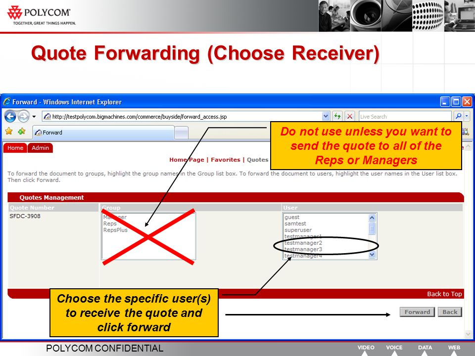POLYCOM CONFIDENTIAL Quote Forwarding (Choose Receiver) Choose the specific user(s) to receive the quote and click forward Do not use unless you want