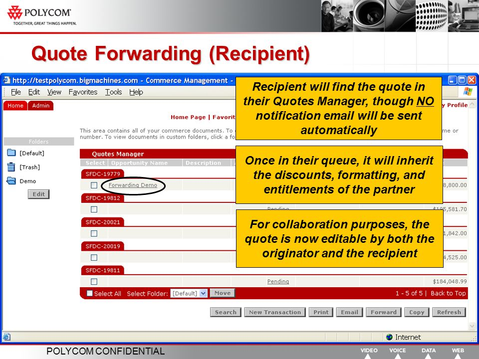 POLYCOM CONFIDENTIAL Quote Forwarding (Recipient) Recipient will find the quote in their Quotes Manager, though NO notification email will be sent aut