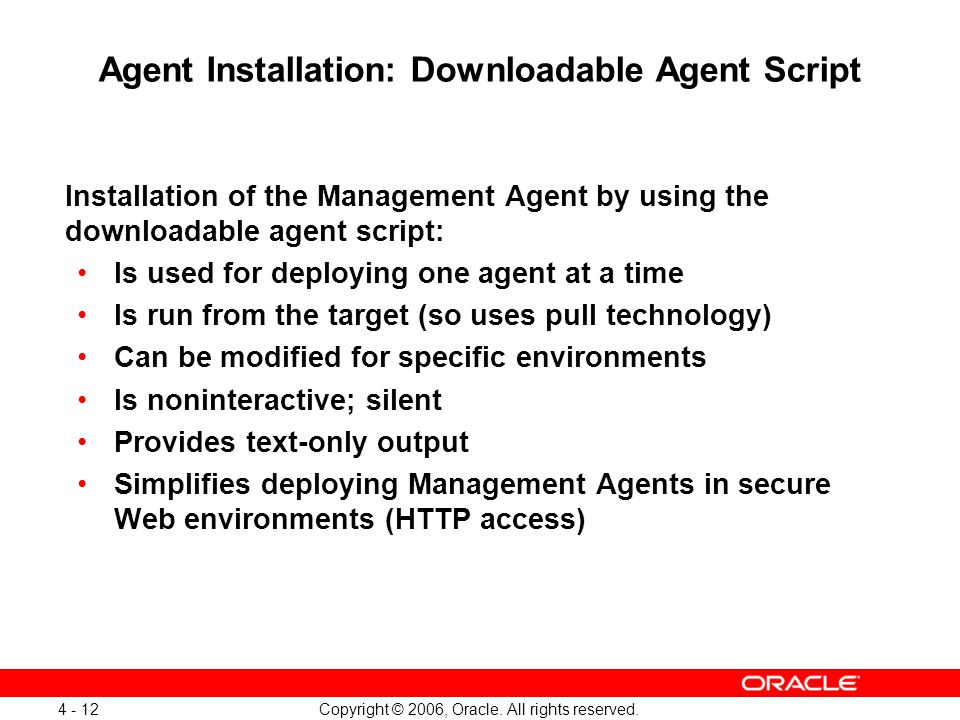 Copyright © 2006, Oracle. All rights reserved. 4 - 12 Agent Installation: Downloadable Agent Script Installation of the Management Agent by using the