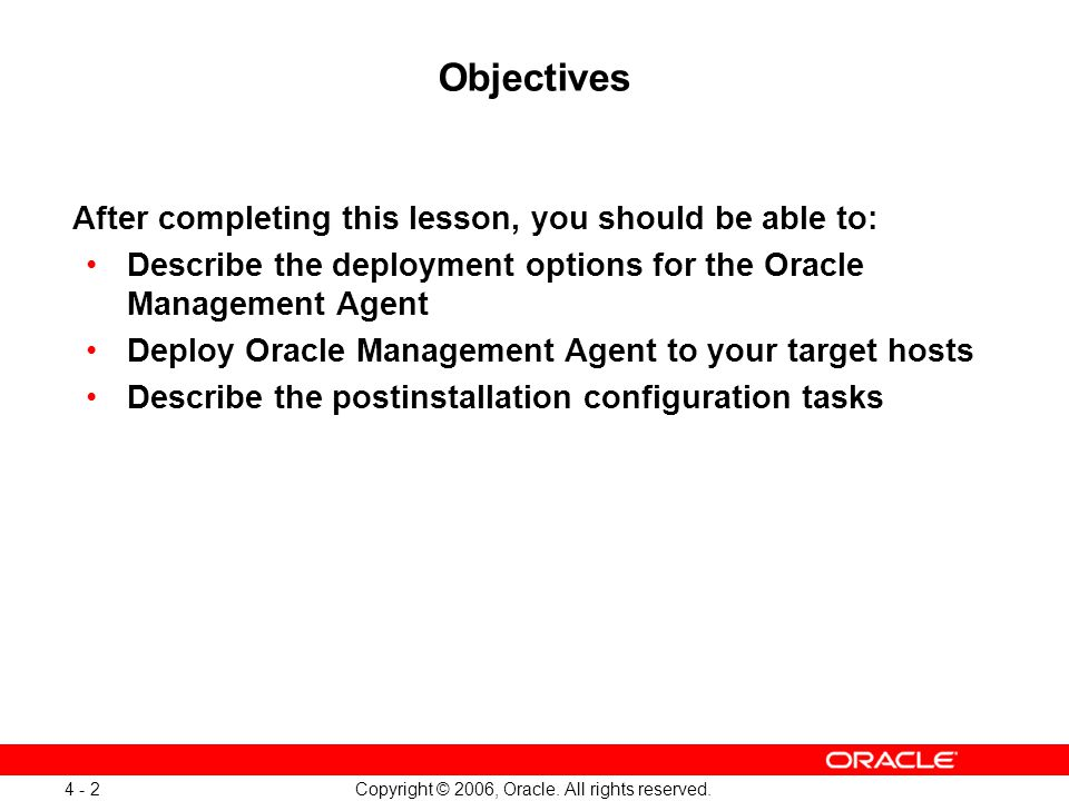 Copyright © 2006, Oracle. All rights reserved. 4 - 2 Objectives After completing this lesson, you should be able to: Describe the deployment options f