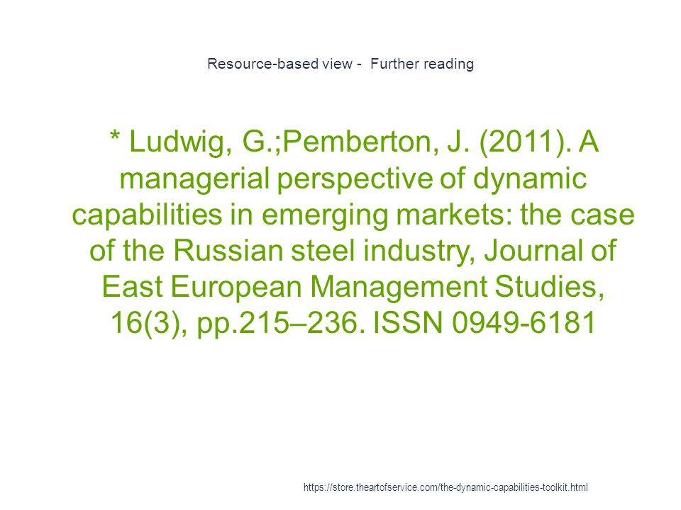 Resource-based view - Further reading 1 * Ludwig, G.;Pemberton, J. (2011). A managerial perspective of dynamic capabilities in emerging markets: the c
