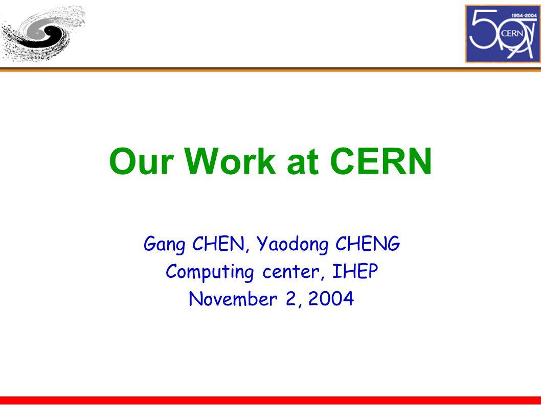Our Work at CERN Gang CHEN, Yaodong CHENG Computing center, IHEP November 2, 2004