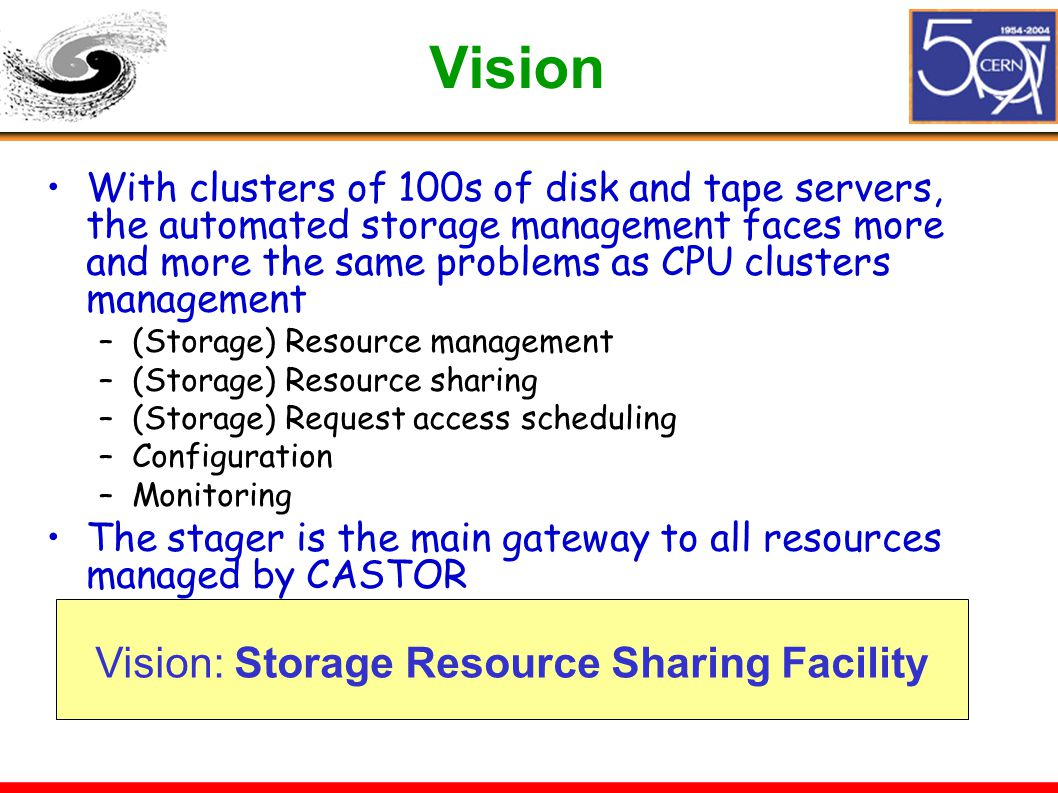 Vision With clusters of 100s of disk and tape servers, the automated storage management faces more and more the same problems as CPU clusters manageme