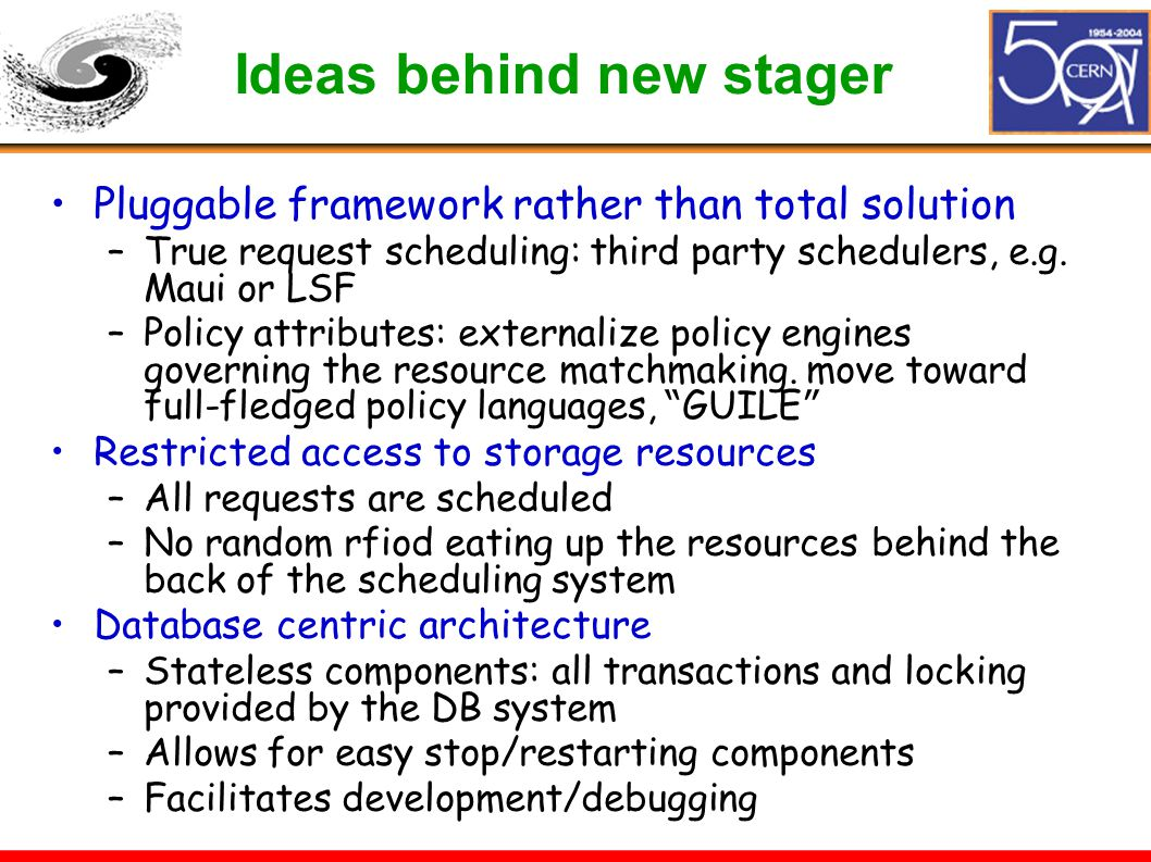Ideas behind new stager Pluggable framework rather than total solution –True request scheduling: third party schedulers, e.g. Maui or LSF –Policy attr