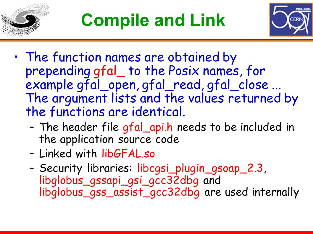 Compile and Link The function names are obtained by prepending gfal_ to the Posix names, for example gfal_open, gfal_read, gfal_close...