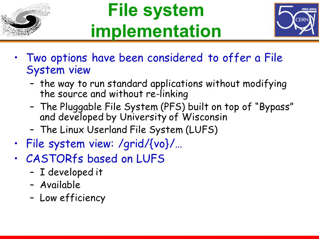 File system implementation Two options have been considered to offer a File System view –the way to run standard applications without modifying the so