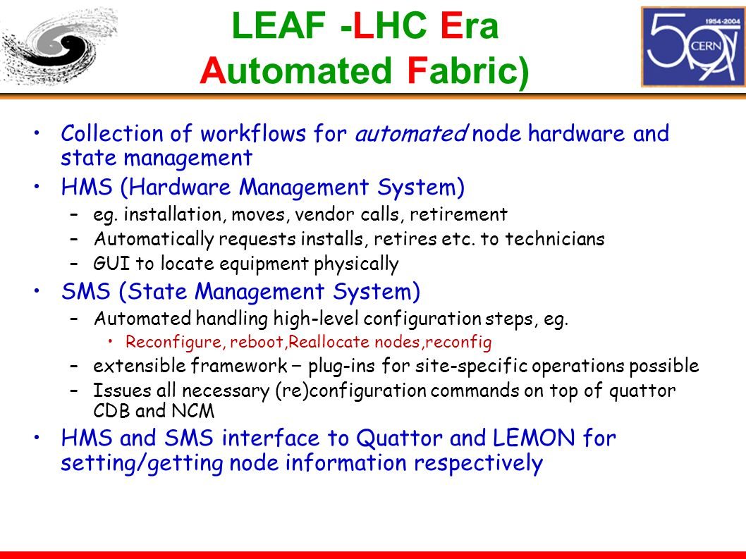 LEAF -LHC Era Automated Fabric) Collection of workflows for automated node hardware and state management HMS (Hardware Management System) –eg. install