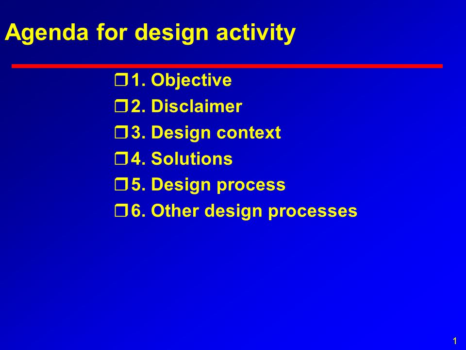 1 Agenda for design activity r1.Objective r2. Disclaimer r3.