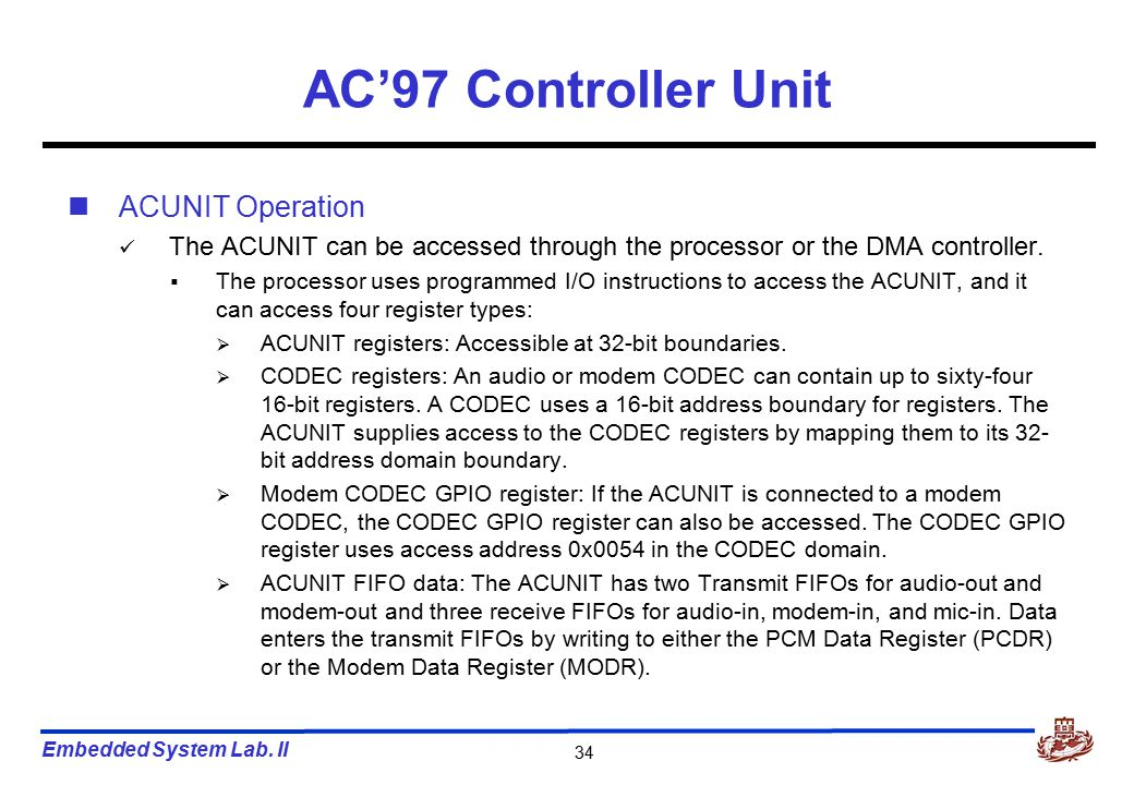 Embedded System Lab. II 34 AC'97 Controller Unit ACUNIT Operation The ACUNIT can be accessed through the processor or the DMA controller.  The proces
