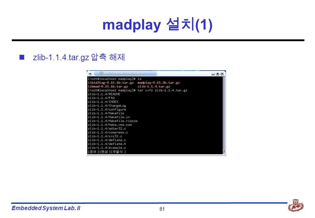 Embedded System Lab. II 81 madplay 설치 (1) zlib-1.1.4.tar.gz 압축 해제
