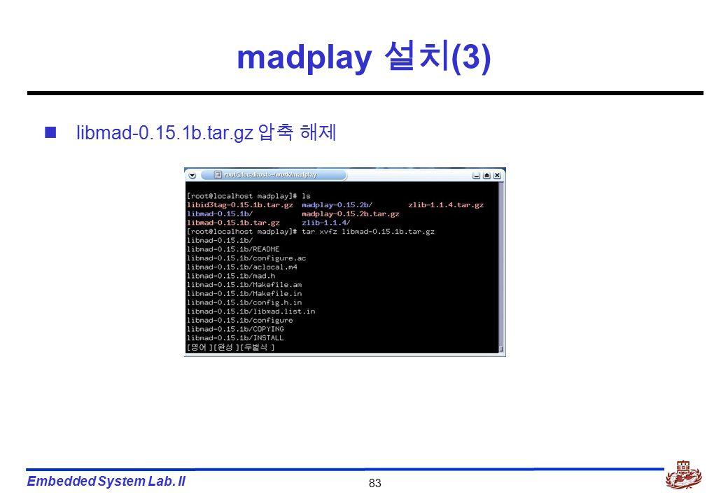 Embedded System Lab. II 83 madplay 설치 (3) libmad-0.15.1b.tar.gz 압축 해제