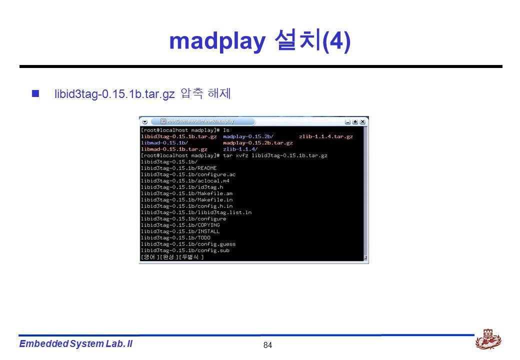 Embedded System Lab. II 84 madplay 설치 (4) libid3tag-0.15.1b.tar.gz 압축 해제