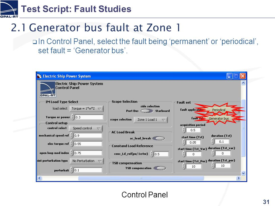 31 Test Script: Fault Studies 2.1Generator bus fault at Zone 1  In Control Panel, select the fault being 'permanent' or 'periodical', set fault = 'Generator bus'.