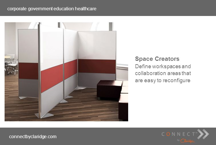 corporate government education healthcare connectbyclaridge.com Space Creators Define workspaces and collaboration areas that are easy to reconfigure