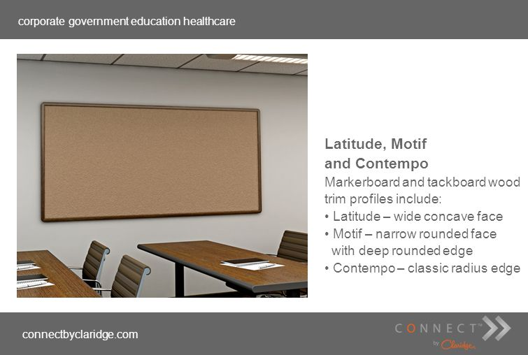 corporate government education healthcare connectbyclaridge.com Latitude, Motif and Contempo Markerboard and tackboard wood trim profiles include: Lat