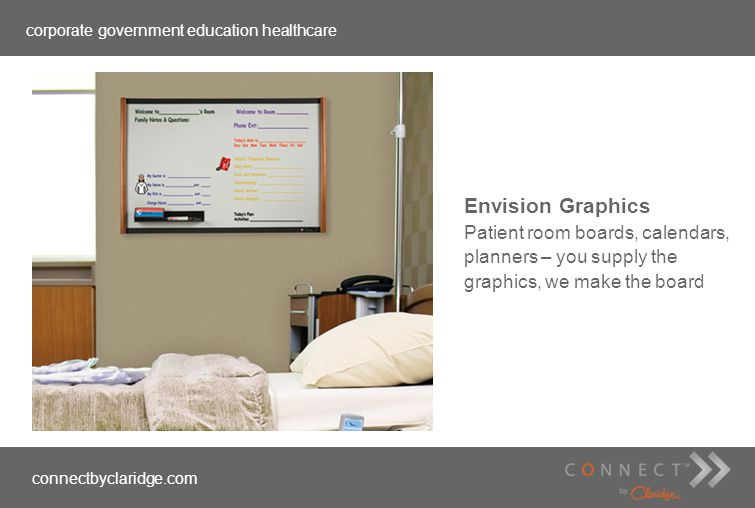 corporate government education healthcare connectbyclaridge.com Envision Graphics Patient room boards, calendars, planners – you supply the graphics,