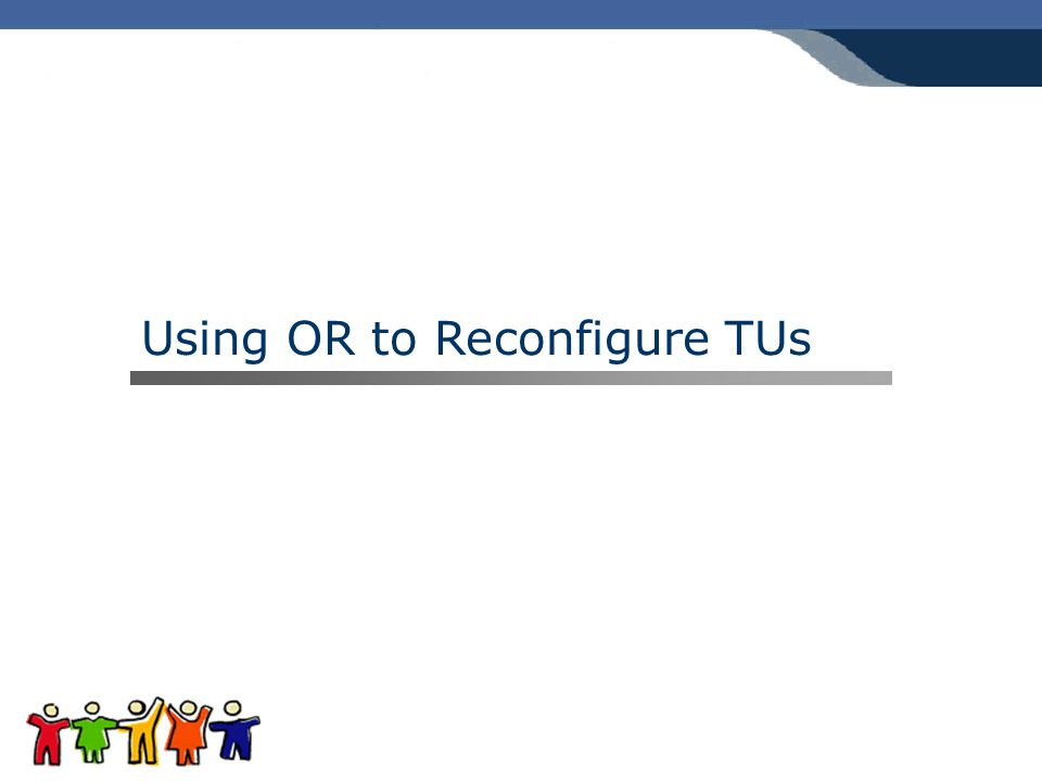 Using OR to Reconfigure TUs