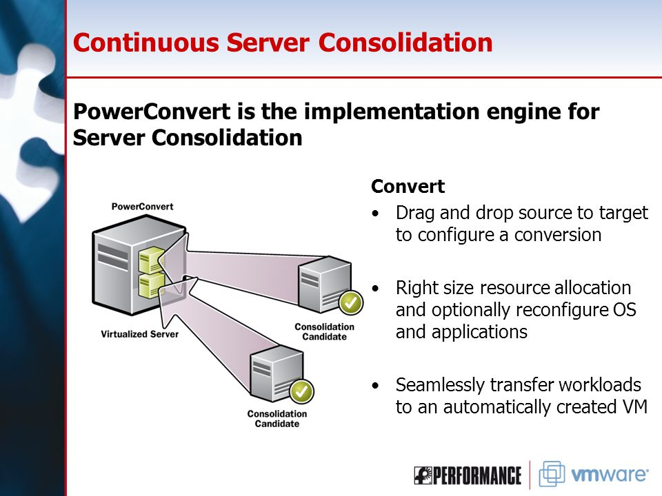 Continuous Server Consolidation PowerConvert is the implementation engine for Server Consolidation Convert Drag and drop source to target to configure